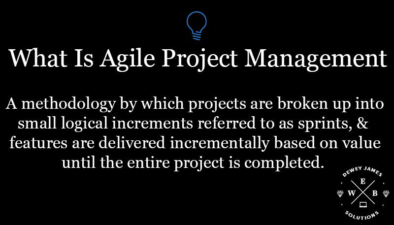 Methodology by which projects are broken up into small logical increments referred to as sprints, & features are delivered incrementally based on value until the entire project is completed.
